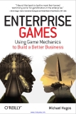 Enterprise Games: Using Game Mechanics to Build a Better Business