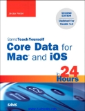 Sams Teach Yourself Core Data for Mac® and iOS in 24 Hours, Second Edition
