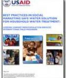 BEST PRACTICES IN SOCIAL  MARKETING SAFE WATER SOLUTION  FOR HOUSEHOLD WATER TREATMENT:    LESSONS LEARNED FROM POPULATION SERVICES  INTERNATIONAL FIELD PROGRAMS