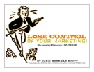 LOSE CONTROL OF YOUR MARKETING! Why marketing ROI measures LEAD TO FAILURE