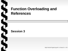 Object oriented programming with C++ - Session 3 Function Overloading and References