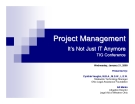 Project ManagementIt's Not Just IT Anymore TIG Conference