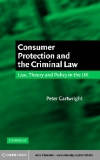 Consumer Protection and the Criminal Law Law, Theory, and Policy in the UK