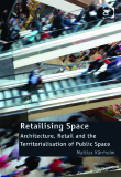 Retailising Space Architecture, Retail and the Territorialisation of Public Space