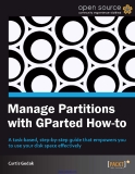 www.it-ebooks.info.Manage Partitions with GParted How-toA task-based, step-by-step guide that empowers you to use your disk space effectivelyCurtis GedakBIRMINGHAM - MUMBAIwww.it-ebooks.info.Manage Partitions with GParted How-toCopyright © 201