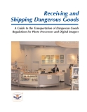 Receiving and  Shipping Dangerous Goods - A Guide to the Transportation of Dangerous Goods Regulations for Photo Processors and Digital Imagers