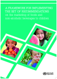 A FRAMEWORK FOR IMPLEMEN TING  THE SE T OF RECOMMENDATIONS on the marketing of foods and  non-alcoholic beverages to children
