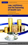 Law, Legitimacy and the Rationing of Healthcare A Contextual and Comparative Perspective