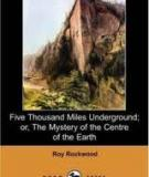 Five Thousand Miles Underground- Or, The Mystery Of The Centre Of The Earth (dodo Press) By Roy Rockwood