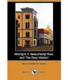 Midnight In Beauchamp Row, And The Gray Madam  By Anna Katharine Green