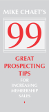 MIKE CHAET'S 99 GREAT PROSPECTING TIPS FOR INCREASING MEMBERSHIP SALES