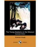 The Young Alaskans On The Missouri (illustrated Edition)  By Emerson Hough