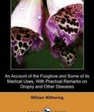 An Account of the Foxglove and some of its Medical Uses With Practical Remarks on Dropsy and Other Diseases