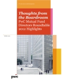 THOUGHTS FROM THE BOARDROOM PWC MUTUAL FUND DIRECTORS ROUNDTABLE 2012 HIGHLIGHTS