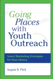 Going Places Youth Outreach: Smart Marketing Strategies for Your Library