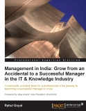 Management in India: Grow from an Accidental to a Successful Manager in the IT & Knowledge IndustryA real-world, practical book for a professional in his journey to becoming a successful manager in IndiaRahul Goyalprofessional expertise distilled