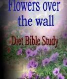 Flowers Over The Wall Diet Bible Study