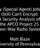 Why (Special Agent) Johnny (Still) Can't Encrypt: A Security Analysis of the APCO Project 25 Two-Way Radio System