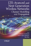LTE-ADVANCED AND NEXT GENERATION WIRELESS NETWORKS CHANNEL MODELLING AND PROPAGATION