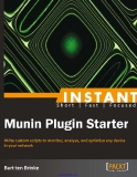 www.it-ebooks.info.Instant Munin Plugin StarterWrite custom scripts to monitor, analyze, and optimize any device in your networkBart ten BrinkeBIRMINGHAM - MUMBAIwww.it-ebooks.info.Instant Munin Plugin StarterCopyright © 2013 Packt Publishing