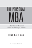 THE PERSONAL MBA - A World-class Business   Education in a Single Volume
