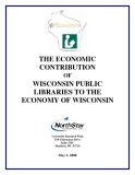 THE ECONOMIC  CONTRIBUTION    OF     WISCONSIN PUBLIC  LIBRARIES TO THE  ECONOMY OF WISCONSIN