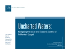 Uncharted Waters:  Navigating the Social and Economic Context of  California's Budget