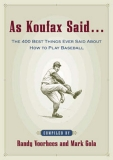 As Koufax Said . . . The 400 Best Things Ever Said About How to Play Baseball