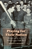 Playing for Their Nation Baseball and the American Military during World War II