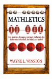 MATHLETICS How Gamblers, Managers, and Sports Enthusiasts Use Mathematics in Baseball, Basketball, and Football