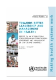 TOWARDS BETTER LEADERSHIP AND MANAGEMENT IN HEALTH: REPORT ON AN INTERNATIONAL CONSULTATION ON STRENGTHENING LEADERSHIP AND MANAGEMENT IN LOW-INCOME COUNTRIES