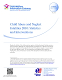 Child Abuse and Neglect Fatalities 2010: Statistics and Interventions