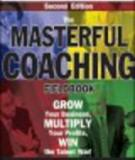 THE MASTERFUL COACHING FIELDBOOK Grow Your Business, Multiply Your Profits, Win the Talent War! Second Edition