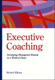 Executive coaching: Developing managerial wisdom in a world of chaos