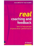 Real Coaching and Feedback: How to Help People Improve Their Performance
