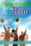 Off the Rim Basketball and Other Religions in a Carolina Childhood