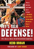 LET'S TALK DEFENSE! TIPS, SKILLS, AND DRILLS FOR BETTER DEFENSIVE BASKETBALL