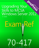 Exam Ref 70-417: Upgrading Your Skills to MCSA Windows Server® 2012