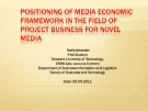 POSITIONING OF MEDIA ECONOMIC  FRAMEWORK IN THE FIELD OF  PROJECT BUSINESS FOR NOVEL  MEDIA