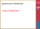 Introduction to Multimedia What is Multimedia?