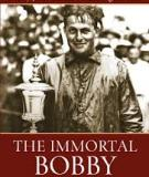 THE IMMORTAL BOBBY Bobby Jones and the Golden Age of Golf