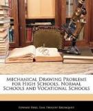 MECHANICAL DRAWING PROBLEMS FOR HIGH SCHOOLS, NORMAL SCHOOLS AND VOCATIONAL SCHOOLS