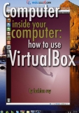Computer Inside Your  Computer: How To  Use VirtualBox