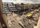 Your City   Your Space  Draft Dublin City   Public Realm   Strategy