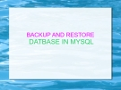 BACKUP AND RESTORE  DATBASE IN MYSQL