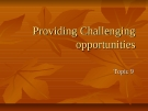 Creating challenging opportunites