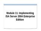 Module 11: Implementing ISA Server 2004 Enterprise Edition