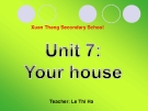 Bài giảng Tiếng Anh 6 unit 7: Your house