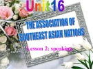 Bài giảng Tiếng Anh 12 unit 16: The Association of Southest Asian nations