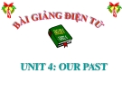 Bài giảng Tiếng Anh 8 Unit 4: Our past
